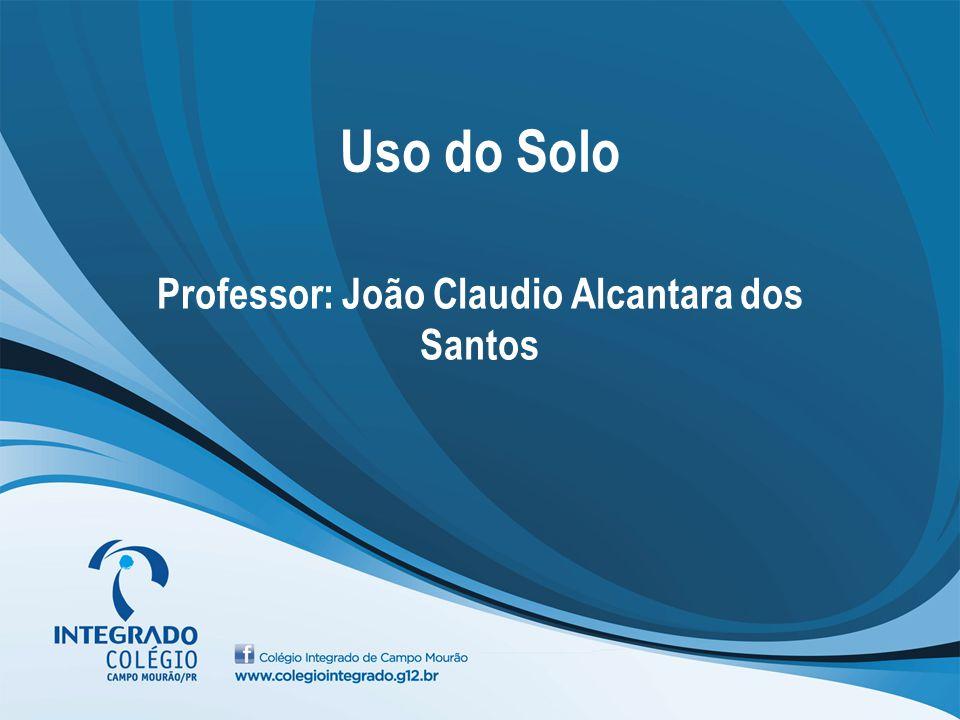 Uso do Solo Professor: João Claudio Alcantara dos Santos