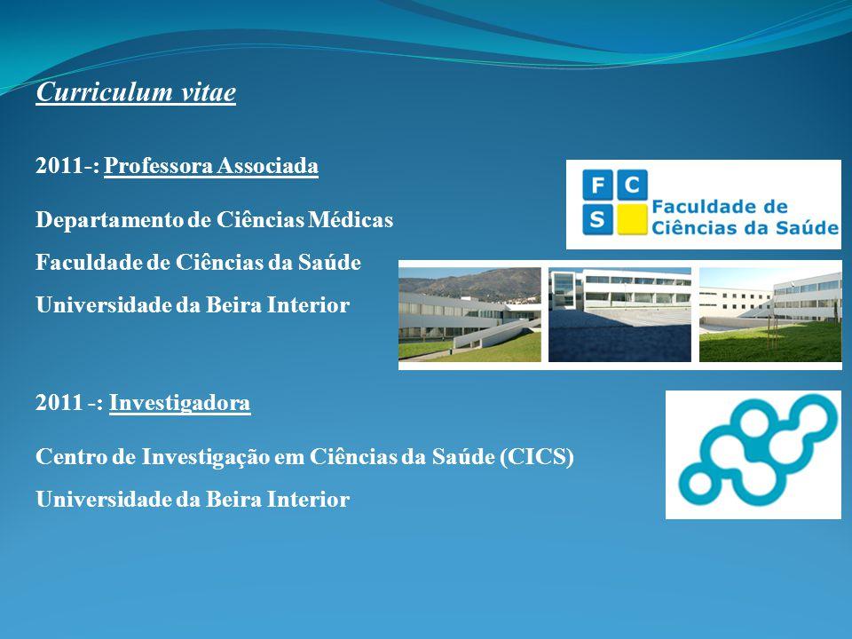 2011-: Professora Associada Departamento de Ciências Médicas Faculdade de Ciências da Saúde Universidade da Beira Interior 2011 -: Investigadora Centro de Investigação em Ciências da Saúde (CICS) Universidade da Beira Interior Curriculum vitae