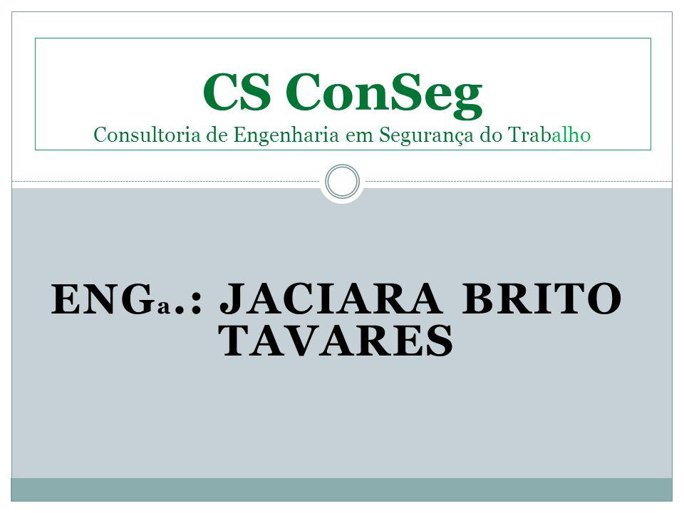 ENG a. : JACIARA BRITO TAVARES CS ConSeg Consultoria de Engenharia em Segurança do Trabalho