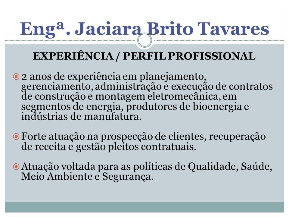 Engª. Jaciara Brito Tavares EXPERIÊNCIA / PERFIL PROFISSIONAL  2 anos de experiência em planejamento, gerenciamento, administração e execução de cont