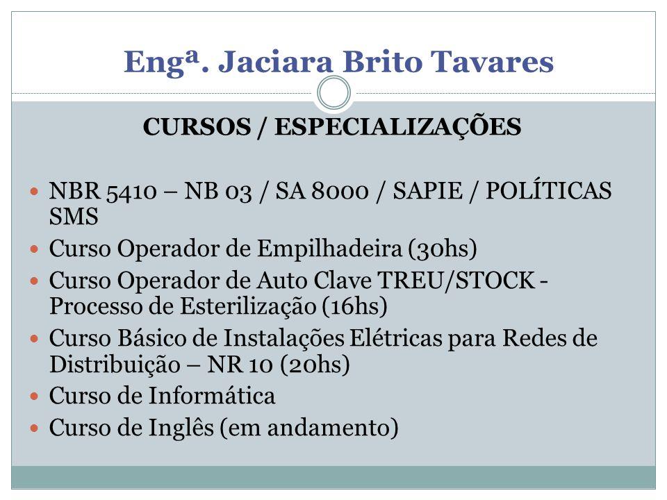 Engª. Jaciara Brito Tavares CURSOS / ESPECIALIZAÇÕES NBR 5410 – NB 03 / SA 8000 / SAPIE / POLÍTICAS SMS Curso Operador de Empilhadeira (30hs) Curso Op