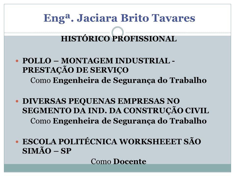 Engª. Jaciara Brito Tavares HISTÓRICO PROFISSIONAL POLLO – MONTAGEM INDUSTRIAL - PRESTAÇÃO DE SERVIÇO Como Engenheira de Segurança do Trabalho DIVERSA