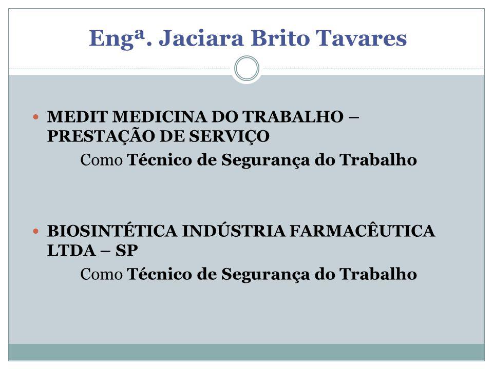 Engª. Jaciara Brito Tavares MEDIT MEDICINA DO TRABALHO – PRESTAÇÃO DE SERVIÇO Como Técnico de Segurança do Trabalho BIOSINTÉTICA INDÚSTRIA FARMACÊUTIC