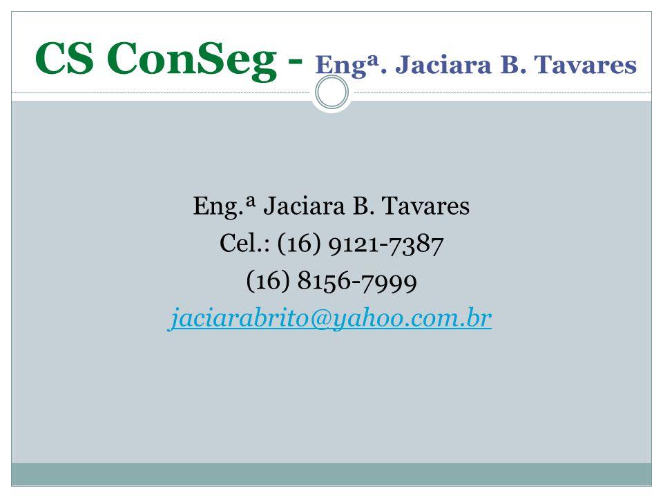 CS ConSeg - Engª. Jaciara B. Tavares Eng.ª Jaciara B. Tavares Cel.: (16) 9121-7387 (16) 8156-7999 jaciarabrito@yahoo.com.br
