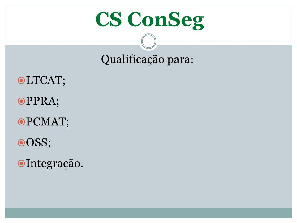 CS ConSeg Qualificação para:  LTCAT;  PPRA;  PCMAT;  OSS;  Integração.