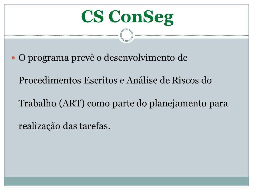 CS ConSeg O programa prevê o desenvolvimento de Procedimentos Escritos e Análise de Riscos do Trabalho (ART) como parte do planejamento para realizaçã