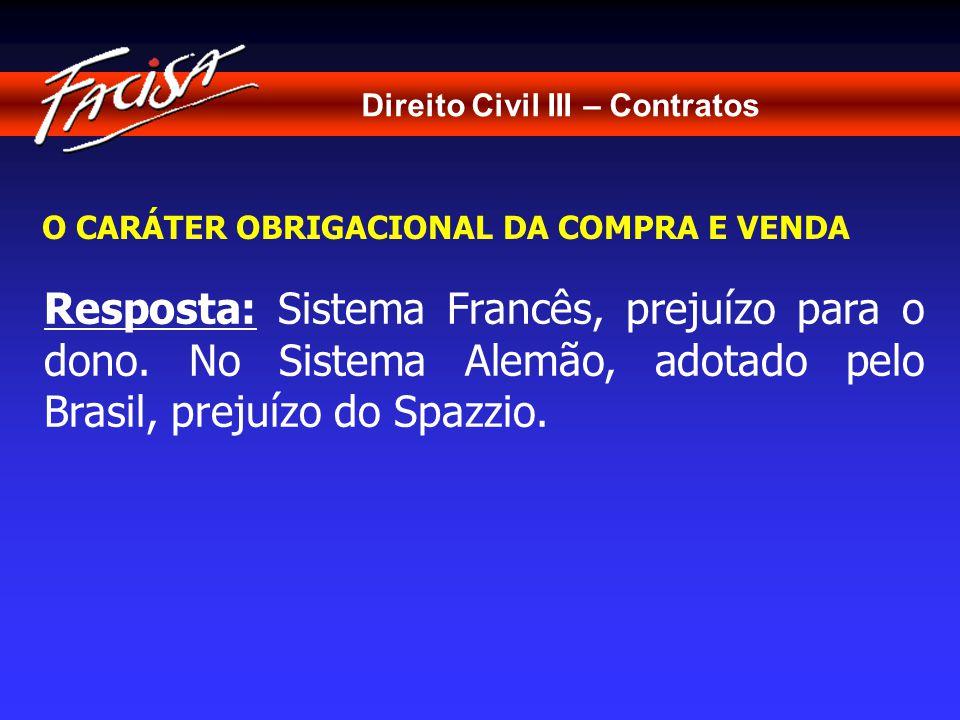 Direito Civil III – Contratos O CARÁTER OBRIGACIONAL DA COMPRA E VENDA Resposta: Sistema Francês, prejuízo para o dono.