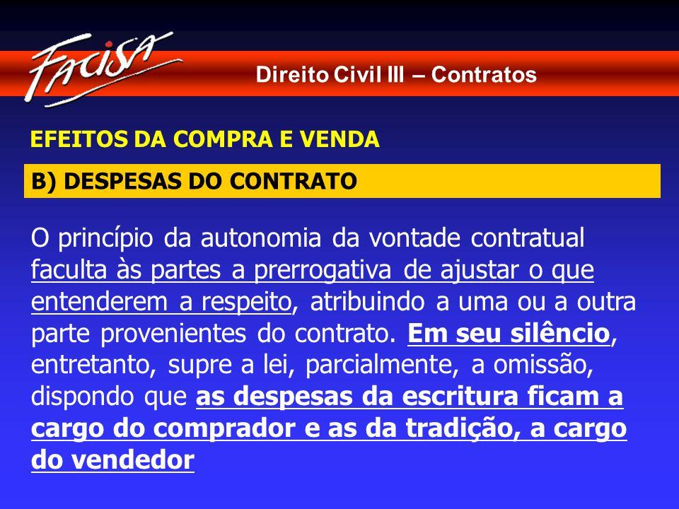 Direito Civil III – Contratos EFEITOS DA COMPRA E VENDA O princípio da autonomia da vontade contratual faculta às partes a prerrogativa de ajustar o que entenderem a respeito, atribuindo a uma ou a outra parte provenientes do contrato.