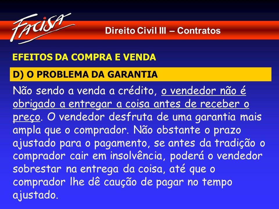 Direito Civil III – Contratos EFEITOS DA COMPRA E VENDA Não sendo a venda a crédito, o vendedor não é obrigado a entregar a coisa antes de receber o preço.