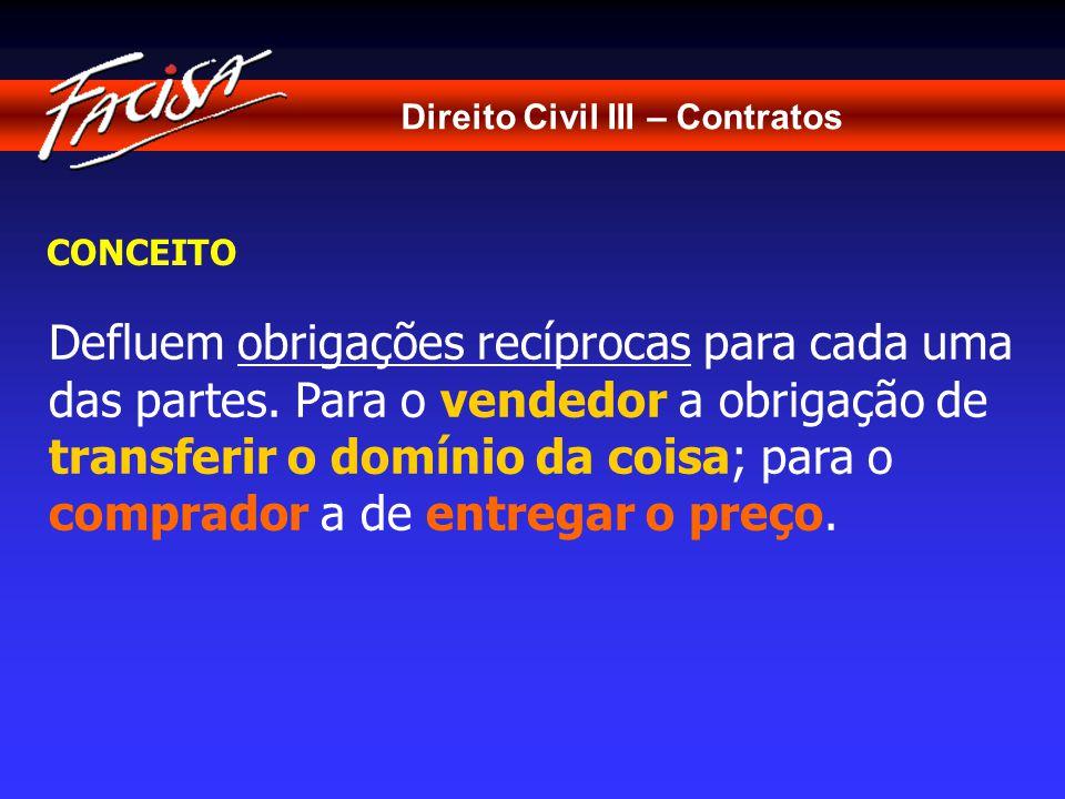 Direito Civil III – Contratos CONCEITO Defluem obrigações recíprocas para cada uma das partes.
