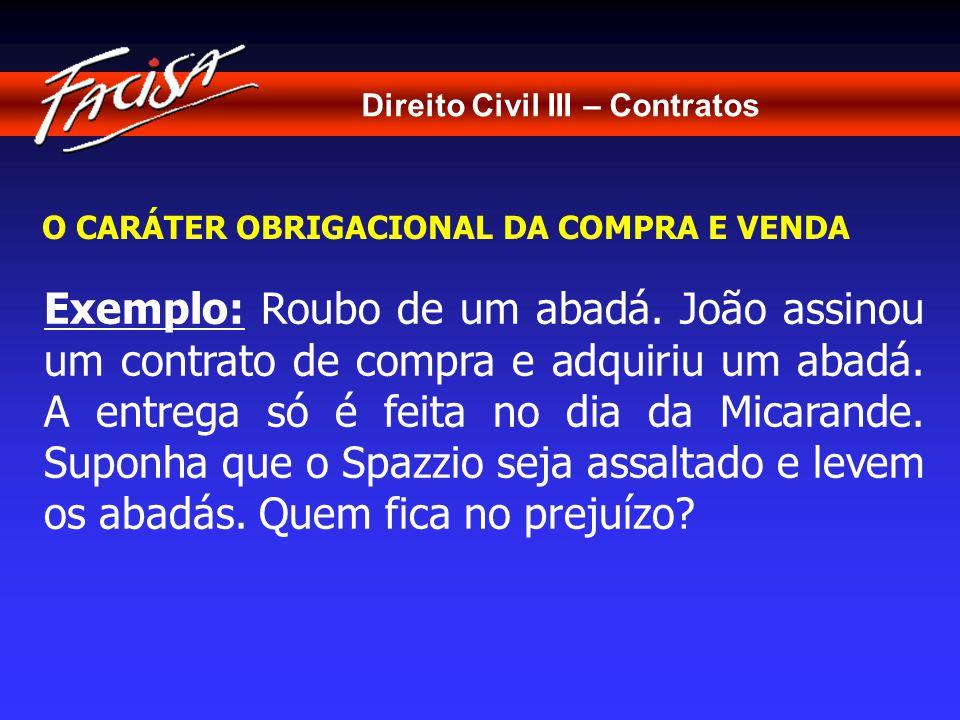 Direito Civil III – Contratos O CARÁTER OBRIGACIONAL DA COMPRA E VENDA Exemplo: Roubo de um abadá.