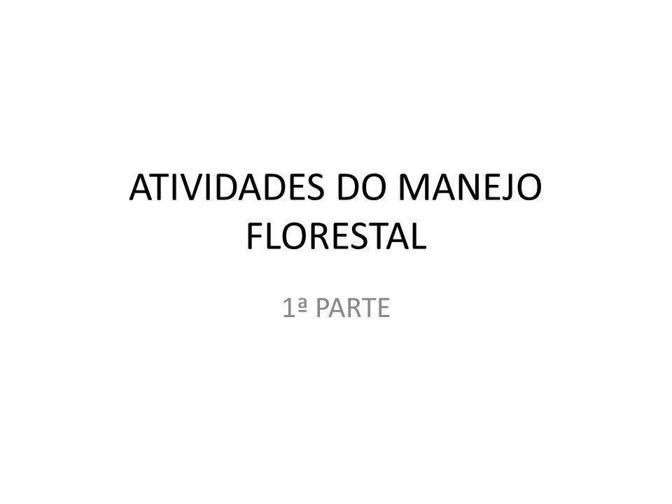 ATIVIDADES DO MANEJO FLORESTAL 1ª PARTE