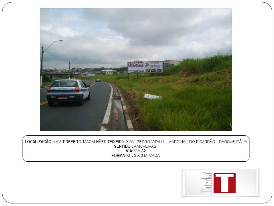 LOCALIZAÇÃO : AV. PREFEITO MAGALHÃES TEIXEIRA X AV. PEDRO VITALLI - MARGINAL DO PIÇARRÃO - PARQUE ITÁLIA SENTIDO : AMOREIRAS VIA: VIA A2 FORMATO : 9 X