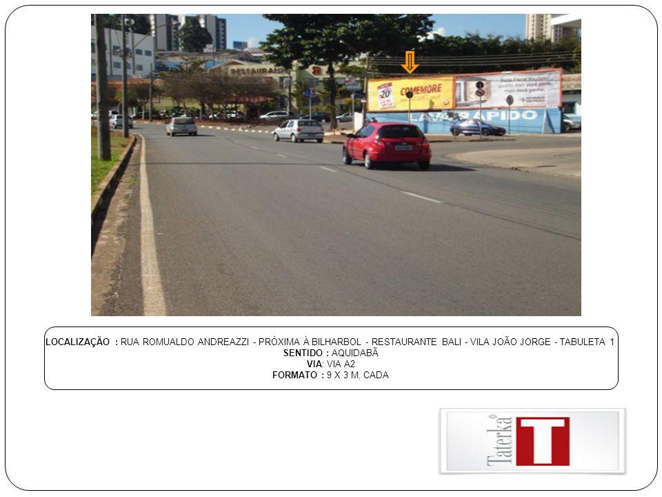 LOCALIZAÇÃO : RUA ROMUALDO ANDREAZZI - PRÓXIMA À BILHARBOL - RESTAURANTE BALI - VILA JOÃO JORGE - TABULETA 1 SENTIDO : AQUIDABÃ VIA: VIA A2 FORMATO :