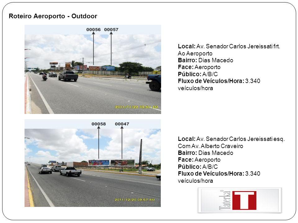 Roteiro Aeroporto - Outdoor Local: Av. Senador Carlos Jereissati frt. Ao Aeroporto Bairro: Dias Macedo Face: Aeroporto Público: A/B/C Fluxo de Veículo