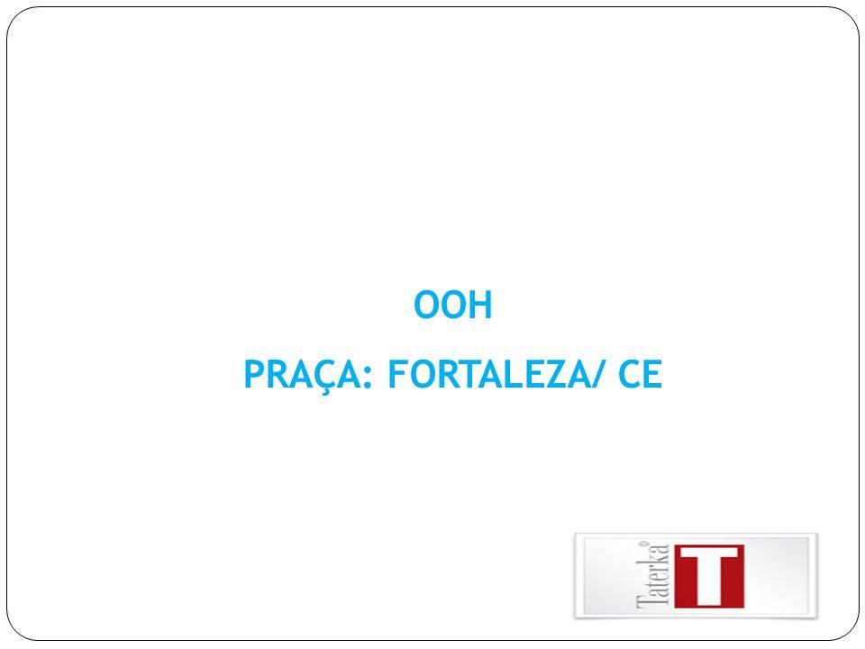 OOH PRAÇA: FORTALEZA/ CE