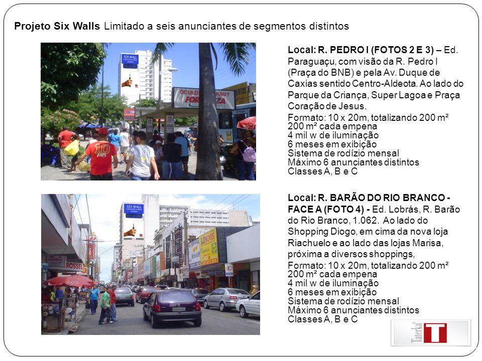 Projeto Six Walls Limitado a seis anunciantes de segmentos distintos Local: R. PEDRO I (FOTOS 2 E 3) – Ed. Paraguaçu, com visão da R. Pedro I (Praça d