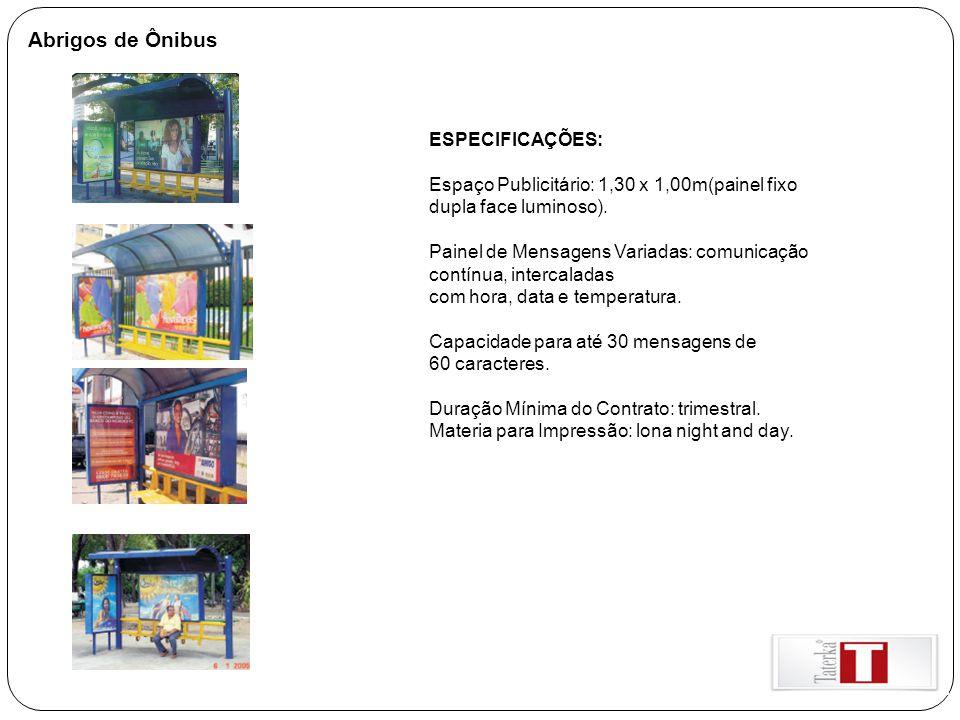 Abrigos de Ônibus ESPECIFICAÇÕES: Espaço Publicitário: 1,30 x 1,00m(painel fixo dupla face luminoso). Painel de Mensagens Variadas: comunicação contín