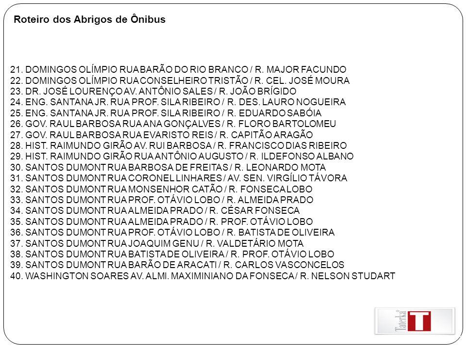 Roteiro dos Abrigos de Ônibus 21. DOMINGOS OLÍMPIO RUA BARÃO DO RIO BRANCO / R. MAJOR FACUNDO 22. DOMINGOS OLÍMPIO RUA CONSELHEIRO TRISTÃO / R. CEL. J