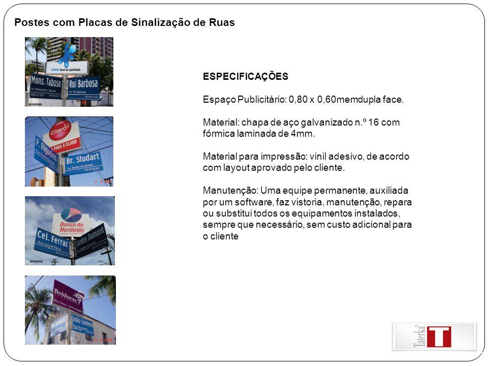 Postes com Placas de Sinalização de Ruas ESPECIFICAÇÕES Espaço Publicitário: 0,80 x 0,60memdupla face. Material: chapa de aço galvanizado n.º 16 com f