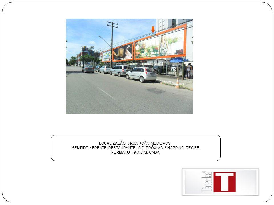 LOCALIZAÇÃO : RUA JOÃO MEDEIROS SENTIDO : FRENTE RESTAURANTE GIO PRÓXIMO SHOPPING RECIFE FORMATO : 9 X 3 M, CADA