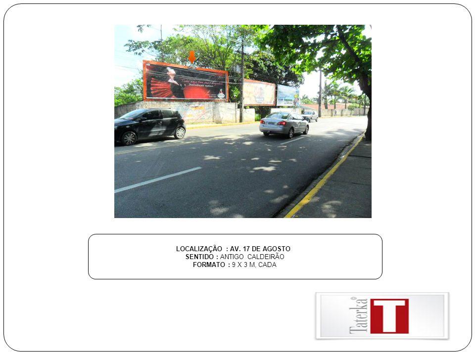 LOCALIZAÇÃO : AV. 17 DE AGOSTO SENTIDO : ANTIGO CALDEIRÃO FORMATO : 9 X 3 M, CADA