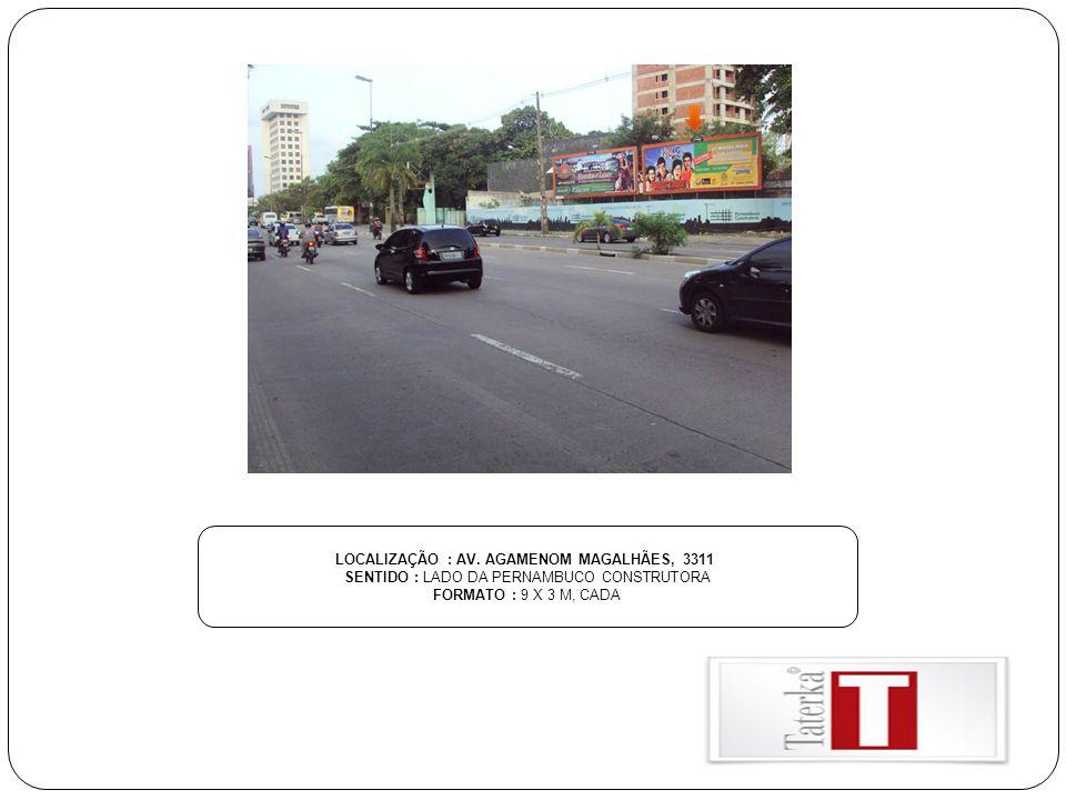 LOCALIZAÇÃO : AV. AGAMENOM MAGALHÃES, 3311 SENTIDO : LADO DA PERNAMBUCO CONSTRUTORA FORMATO : 9 X 3 M, CADA