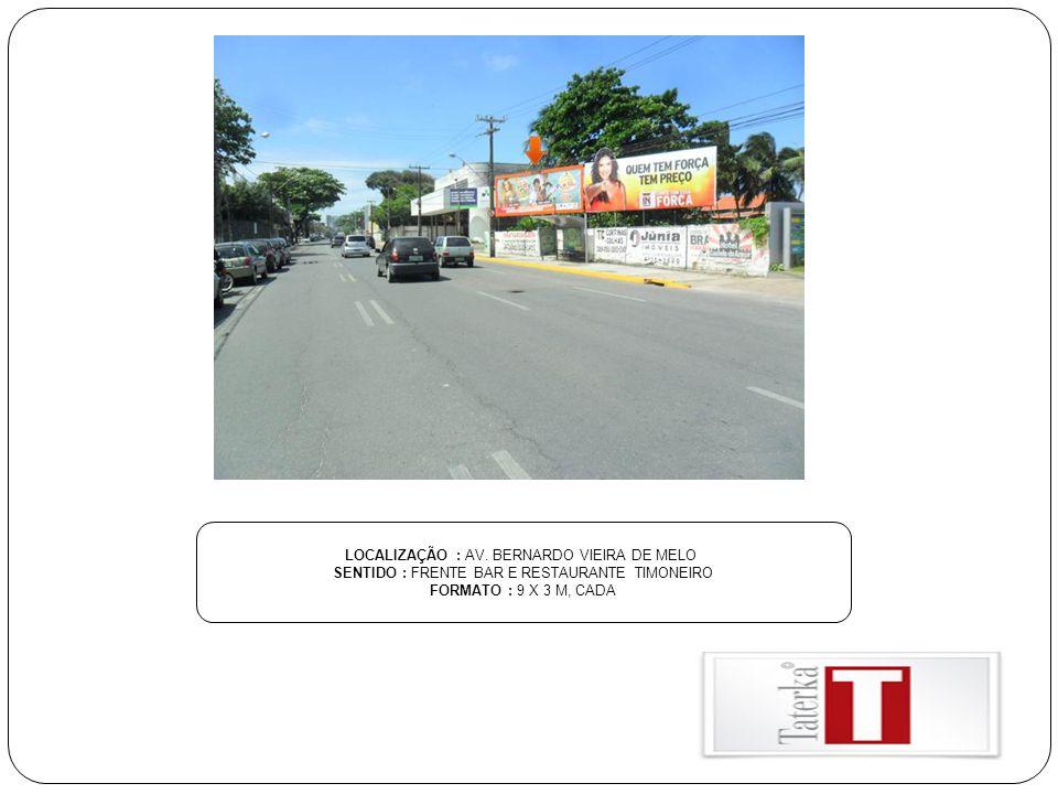 LOCALIZAÇÃO : AV. BERNARDO VIEIRA DE MELO SENTIDO : FRENTE BAR E RESTAURANTE TIMONEIRO FORMATO : 9 X 3 M, CADA
