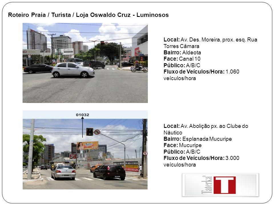Roteiro Praia / Turista / Loja Oswaldo Cruz - Luminosos Local: Av. Des. Moreira, prox. esq. Rua Torres Câmara Bairro: Aldeota Face: Canal 10 Público: