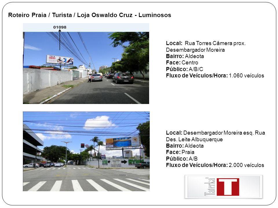 Roteiro Praia / Turista / Loja Oswaldo Cruz - Luminosos Local: Rua Torres Câmera prox. Desembargador Moreira Bairro: Aldeota Face: Centro Público: A/B