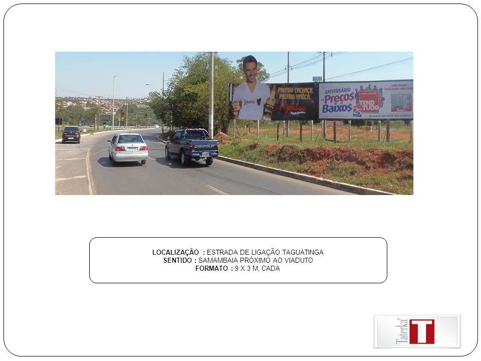 LOCALIZAÇÃO : ESTRADA DE LIGAÇÃO TAGUATINGA SENTIDO : SAMAMBAIA PRÓXIMO AO VIADUTO FORMATO : 9 X 3 M, CADA