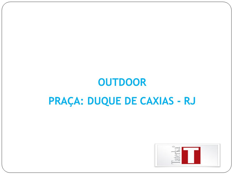 OUTDOOR PRAÇA: DUQUE DE CAXIAS - RJ
