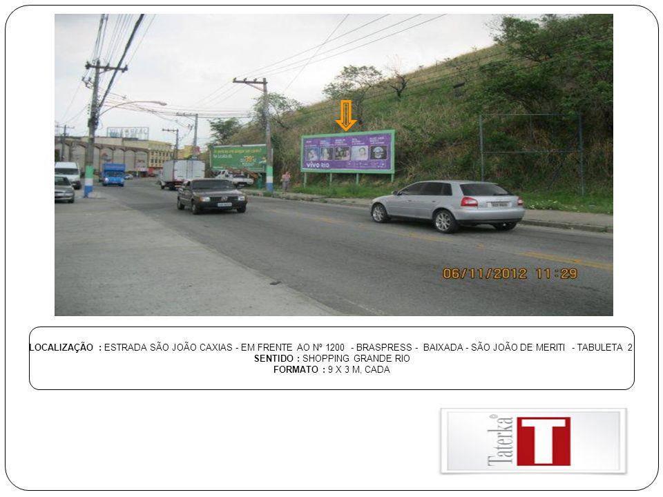 LOCALIZAÇÃO : ESTRADA SÃO JOÃO CAXIAS - EM FRENTE AO Nº 1200 - BRASPRESS - BAIXADA - SÃO JOÃO DE MERITI - TABULETA 2 SENTIDO : SHOPPING GRANDE RIO FOR