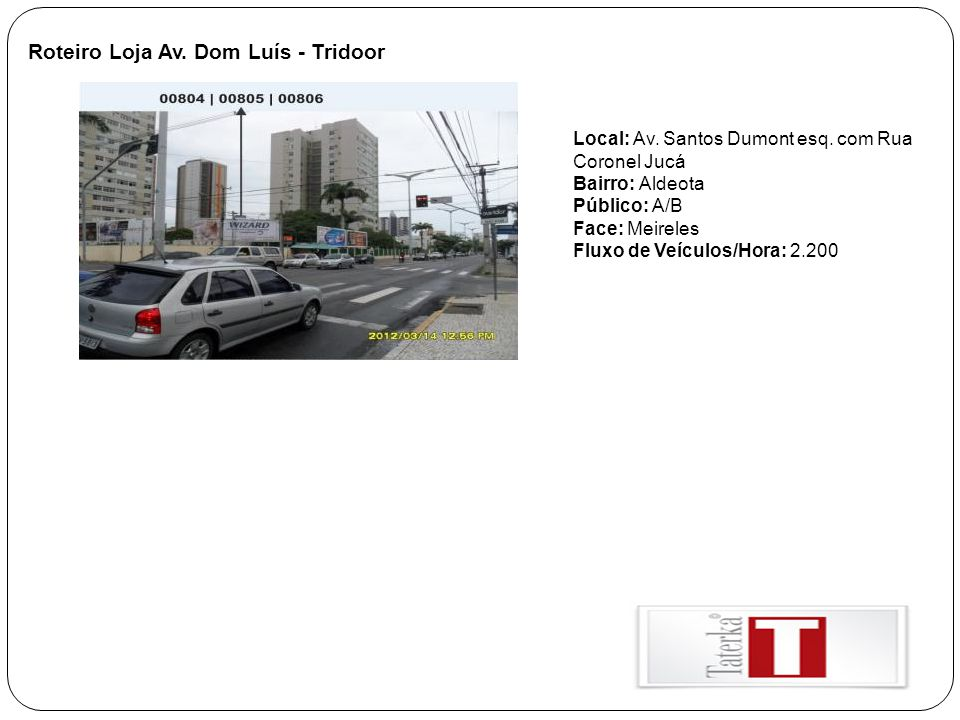 Roteiro Loja Av. Dom Luís - Tridoor Local: Av. Santos Dumont esq. com Rua Coronel Jucá Bairro: Aldeota Público: A/B Face: Meireles Fluxo de Veículos/H