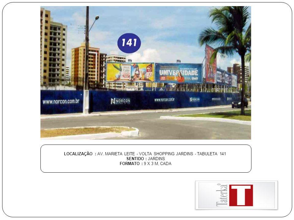 LOCALIZAÇÃO : AV. MARIETA LEITE - VOLTA SHOPPING JARDINS - TABULETA 141 SENTIDO : JARDINS FORMATO : 9 X 3 M, CADA
