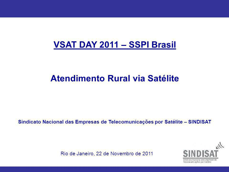 VSAT DAY 2011 – SSPI Brasil Atendimento Rural via Satélite Sindicato Nacional das Empresas de Telecomunicações por Satélite – SINDISAT Rio de Janeiro, 22 de Novembro de 2011