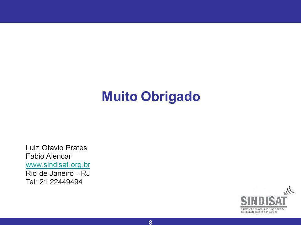 8 Muito Obrigado Luiz Otavio Prates Fabio Alencar www.sindisat.org.br Rio de Janeiro - RJ Tel: 21 22449494
