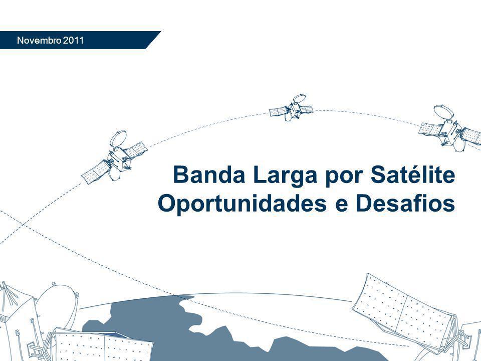 Banda Larga por Satélite Oportunidades e Desafios Novembro 2011