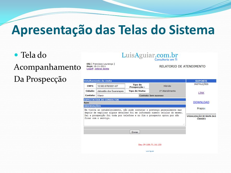 Acesso via Smartphone http://www.luisaguiar.com.br/rac/pda Apresentação das Telas do Sistema