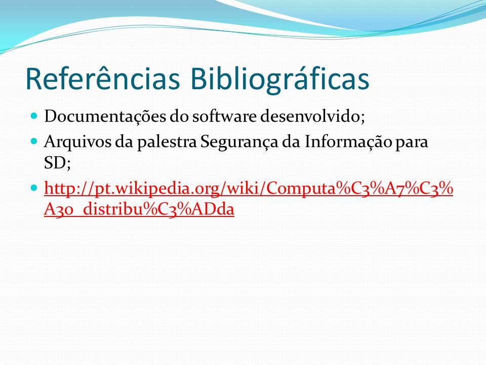 Referências Bibliográficas Documentações do software desenvolvido; Arquivos da palestra Segurança da Informação para SD; http://pt.wikipedia.org/wiki/Computa%C3%A7%C3% A3o_distribu%C3%ADda