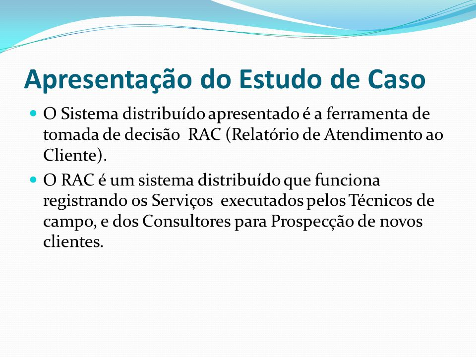 Objetivo Geral O Objetivo geral do Sistema Distribuído RAC, é auxiliar nas tomadas de decisões estratégicas para a empresa garantindo assim os melhores resultados.