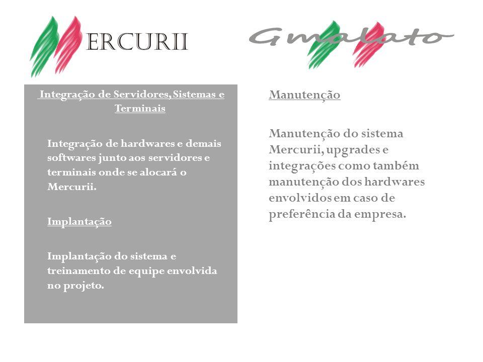 Integração de Servidores, Sistemas e Terminais Integração de hardwares e demais softwares junto aos servidores e terminais onde se alocará o Mercurii.