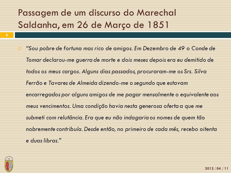 Passagem de um discurso do Marechal Saldanha, em 26 de Março de 1851 2012 / 04 / 11 5  Sou pobre de fortuna mas rico de amigos.