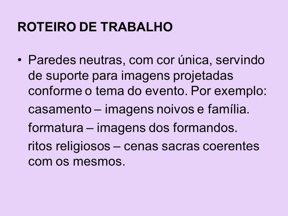 ROTEIRO DE TRABALHO Paredes neutras, com cor única, servindo de suporte para imagens projetadas conforme o tema do evento.