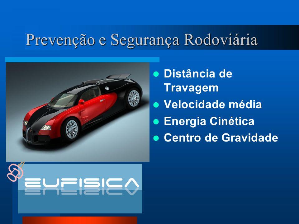 Prevenção e Segurança Rodoviária Distância de Travagem Velocidade média Energia Cinética Centro de Gravidade