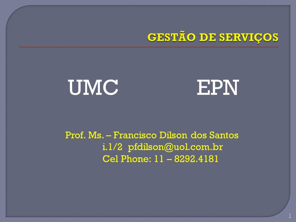 UMC EPN Prof. Ms. – Francisco Dilson dos Santos i.1/2 pfdilson@uol.com.br Cel Phone: 11 – 8292.4181 1