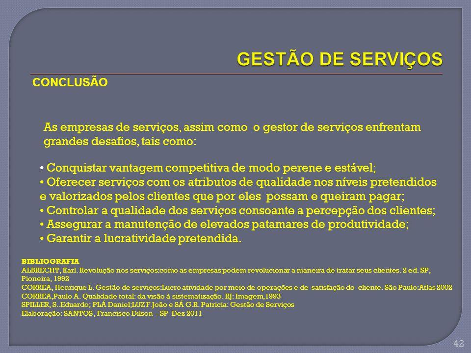 42 CONCLUSÃO As empresas de serviços, assim como o gestor de serviços enfrentam grandes desafios, tais como: Conquistar vantagem competitiva de modo p