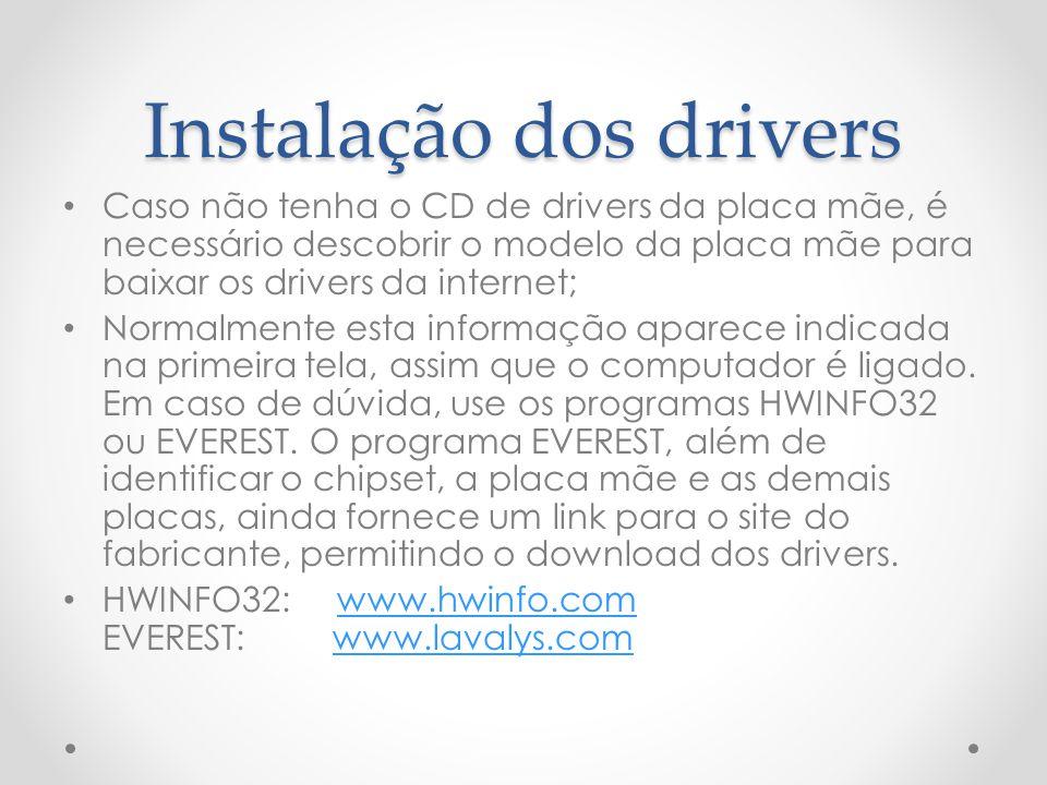 Instalação dos drivers Caso não tenha o CD de drivers da placa mãe, é necessário descobrir o modelo da placa mãe para baixar os drivers da internet; N