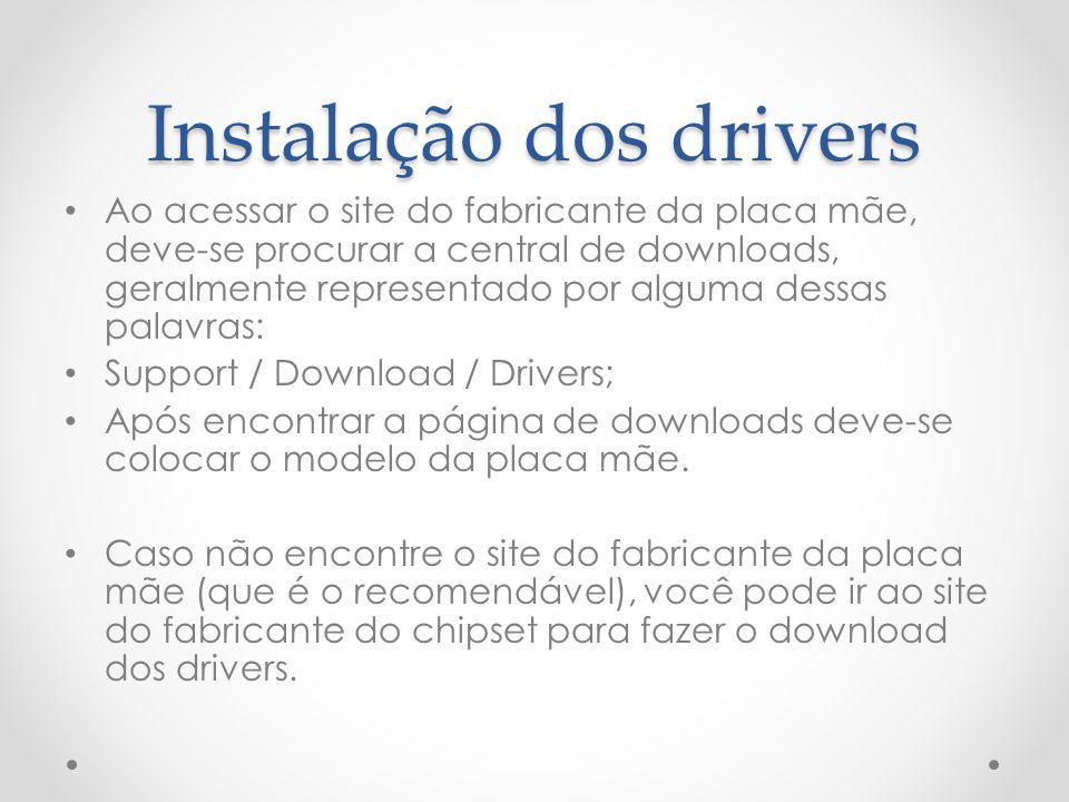 Instalação dos drivers Ao acessar o site do fabricante da placa mãe, deve-se procurar a central de downloads, geralmente representado por alguma dessa