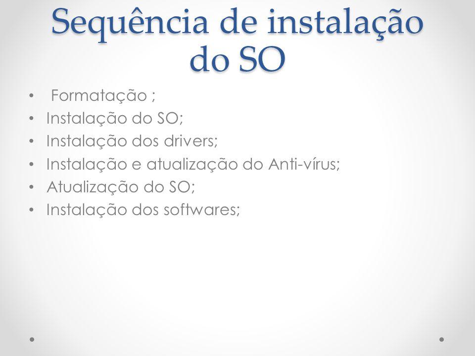 Sequência de instalação do SO Formatação ; Instalação do SO; Instalação dos drivers; Instalação e atualização do Anti-vírus; Atualização do SO; Instalação dos softwares;